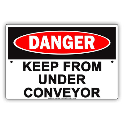Osha Danger Keep From Under Conveyor Safety Protocol Alert Caution Warning Notice Aluminum