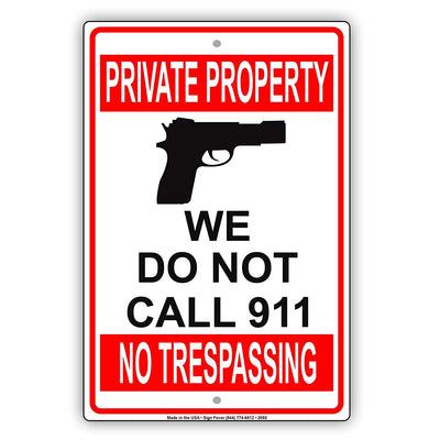 Private Property We Do Not Call 911 No Trespassing Caution Alert Warning Notice Aluminum