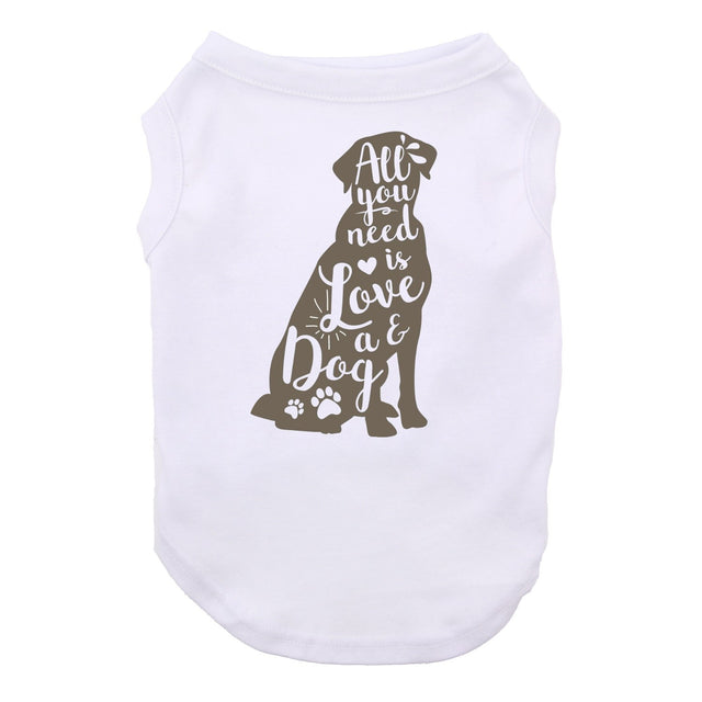 All You Need Dog Shirt