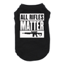 All Rifles Matter Dog Shirts