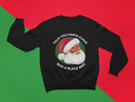 black santa claus is black sweatshirt black santa