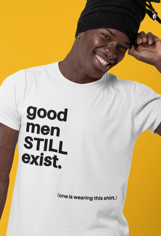 locd man smiling wearing white good men exist tee