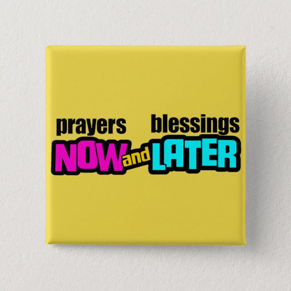 Now and later button prayers blessings prayer pray bless pinback pins