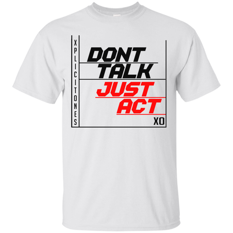 XplicitOnes Clothing Xclusive: DON'T TALK JUST ACT T-Shirt