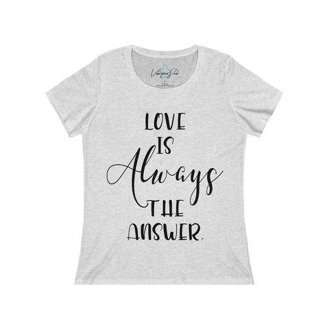 Love Is Always The Answer - Women's Relaxed Jersey Short Sleeve Scoop Neck Tee