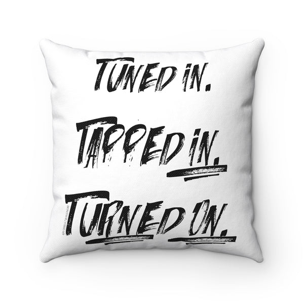 Tuned In. Tapped In. Turned On. - Spun Polyester Square Pillow