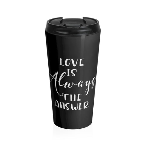 Love Is Always The Answer  - Stainless Steel Travel Mug