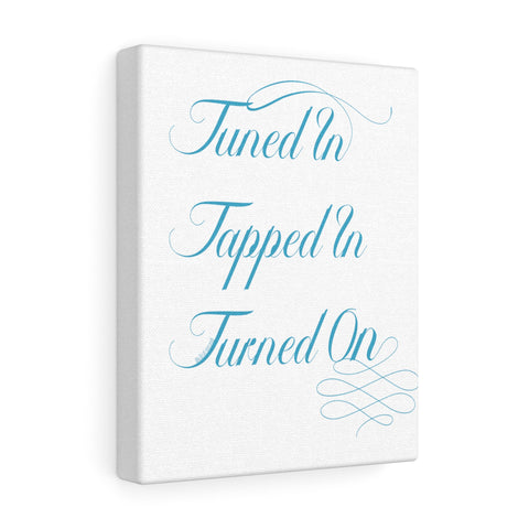 Tuned In. Tapped In. Turned On. - Canvas Gallery Wraps | 5 Sizes