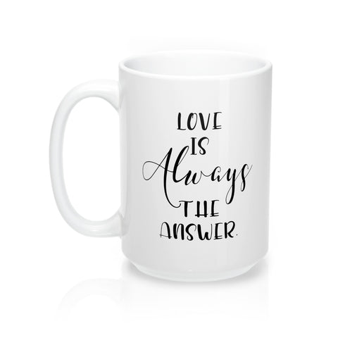 Love Is Always The Answer - Mug 15oz