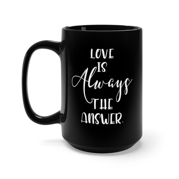 Love Is Always The Answer - Black Mug 15oz