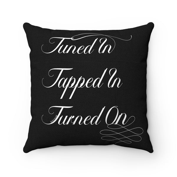 Tuned In. Tapped In. Turned On. - Spun Polyester Square Pillow Case