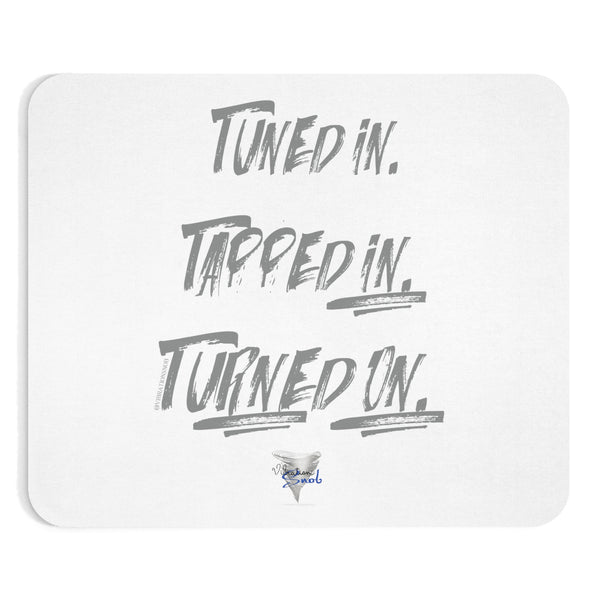 Tuned In. Tapped In. Turned On. - Mousepad