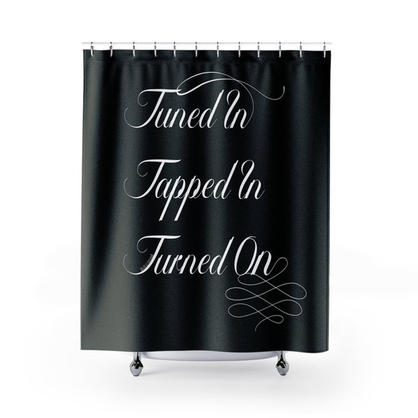 Tuned In. Tapped In. Turned On. - Shower Curtain