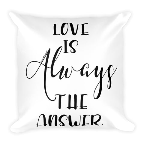 Love Is Always The Answer - Square Pillow