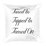 Tuned In. Tapped In. Turned On. - Square Pillow Case w/Pillow