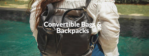 CONVERTIBLE BAGS & BACKPACKS