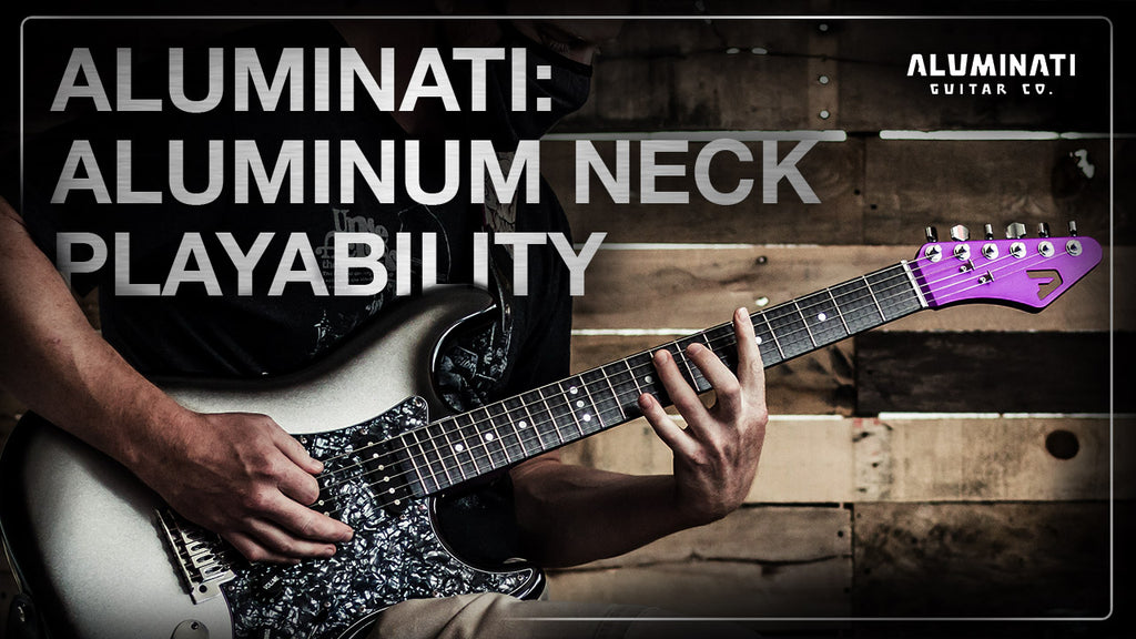 Playability of Aluminati Necks. It's What Matters Most.