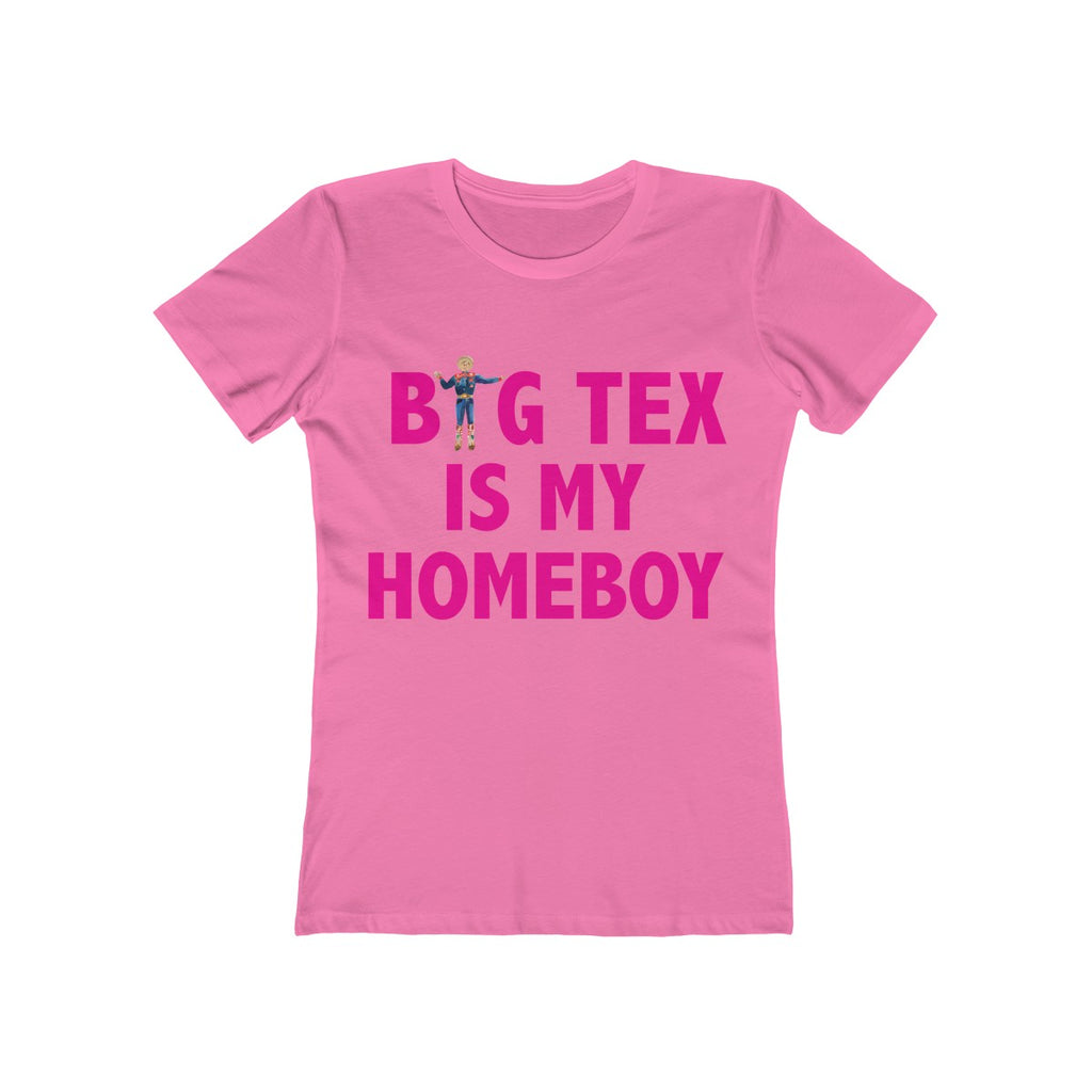 Big Tex Is My Homeboy (Fuchsia Text) Women's 'The Boyfriend Tee'