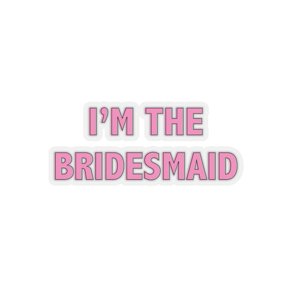 I'M THE BRIDESMAID Kiss-Cut Sticker