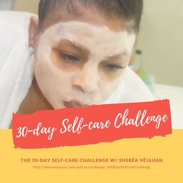 The 30-day Self-care Challenge w/  Sheréa VéJauan