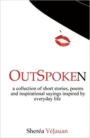 Outspoken: A collection of stories, poems and inspirational sayings