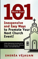 More than...101 Inexpensive and Easy Ways to Promote YOUR Church Event: A Mini-Marketing Handbook for Every Church Volunteer, Ministry Leader, and Staff Member.