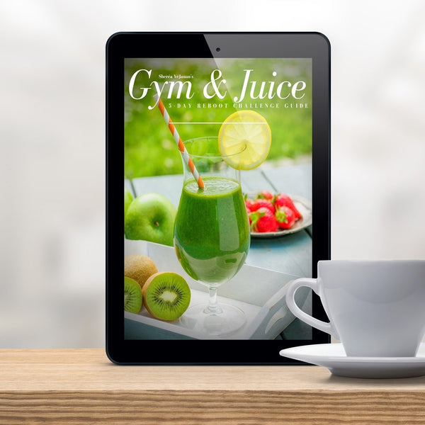 Gym & Juice - Sheréa VéJauan s 5-Day Juice Challenge Guide
