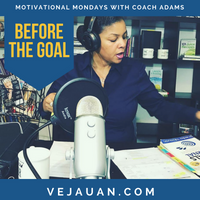 [broadcast replay]  Before the Goal - Motivational Mondays with Master Motivator/Empowerment Coach Shonneia M. Adams
