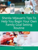 Sheréa VéJauan's Tips to Help you Begin Your Own Family Goal Setting Routine