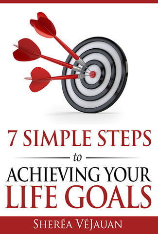 7 Simple Steps to Achieving Your Life Goals