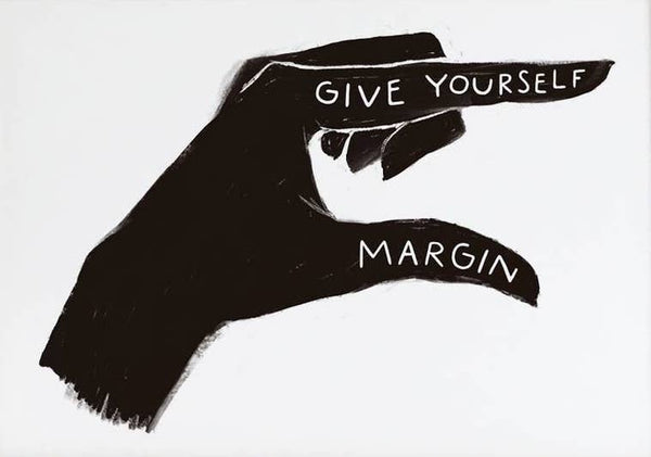 GIVE YOURSELF MARGIN PRINT