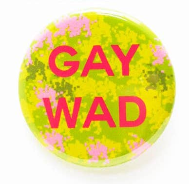 GAY WAD BUTTON