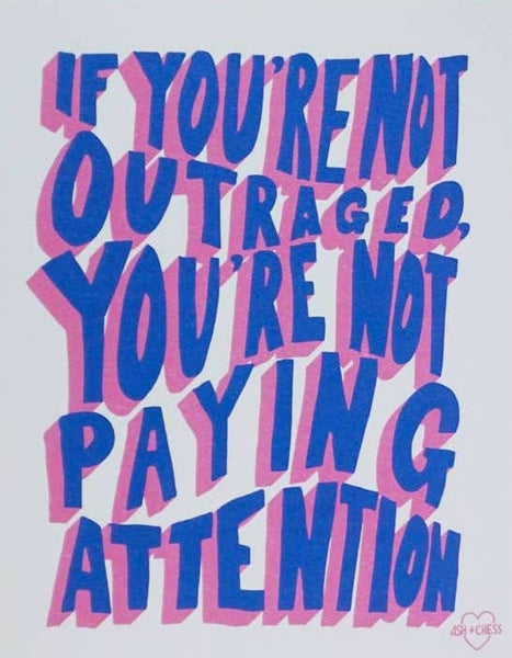 IF YOU'RE NOT OUTRAGED... PRINT