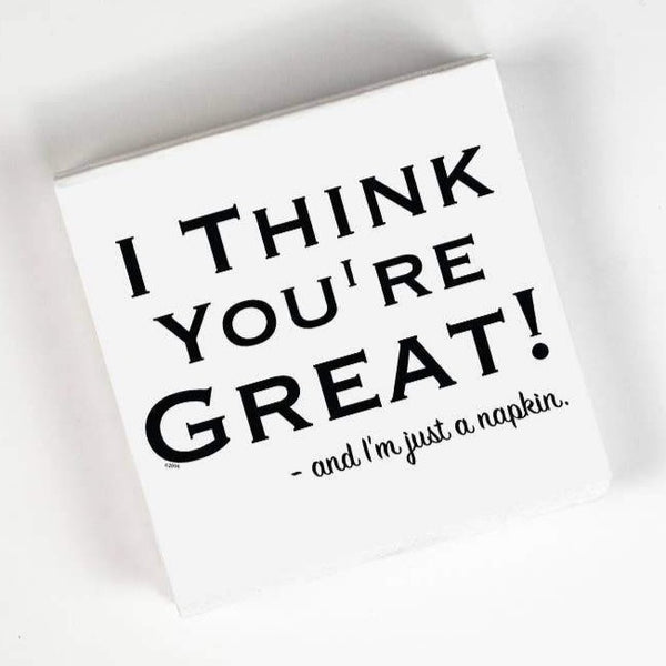 I THINK YOU'RE GREAT... PAPER NAPKIN PACK