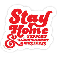 STAY HOME & SUPPORT INDEPENDENT BUSINESS STICKER