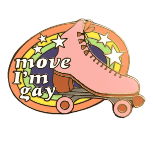 MOVE I'M GAY ENAMEL PIN