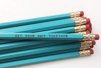 GET YOUR SHIT TOGETHER PENCIL