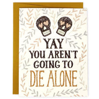 YOU AREN'T GOING TO DIE ALONE ENGAGEMENT CARD