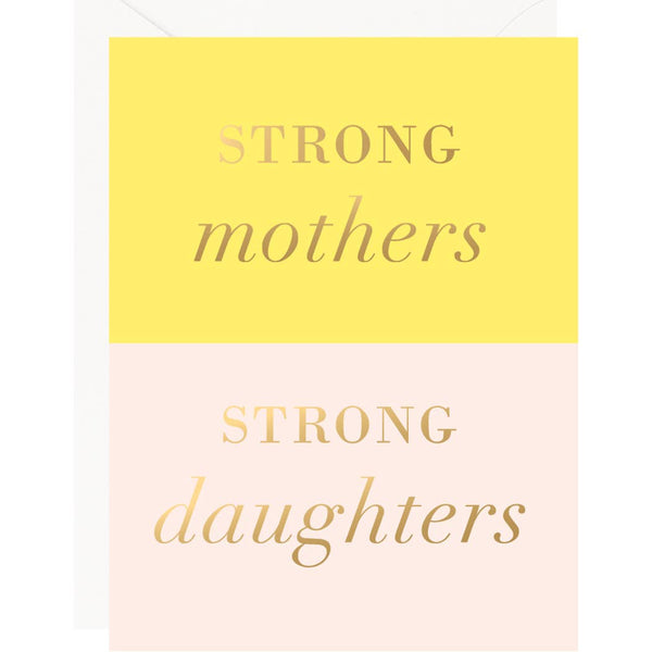 STRONG MOTHERS ~ STRONG DAUGHTERS MOTHER'S DAY CARD