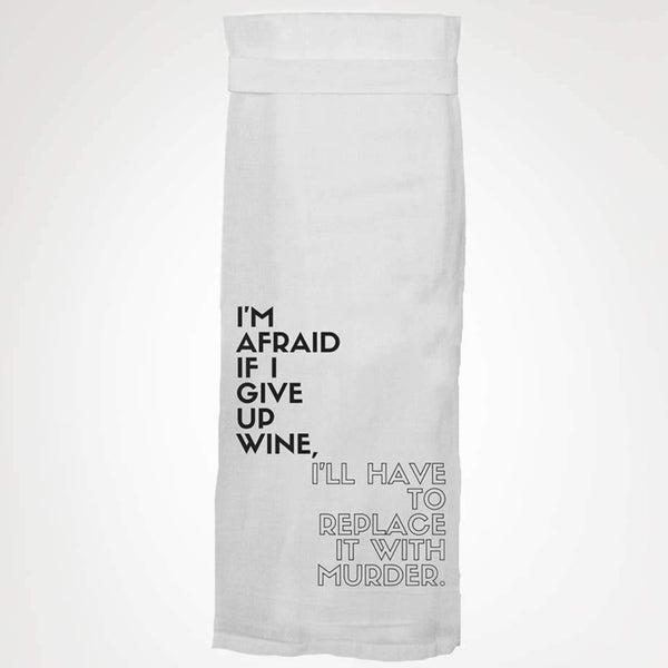 I'M AFRAID IF I GIVE UP WINE TEA TOWEL