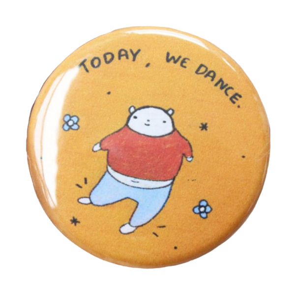 TODAY WE DANCE BUTTON