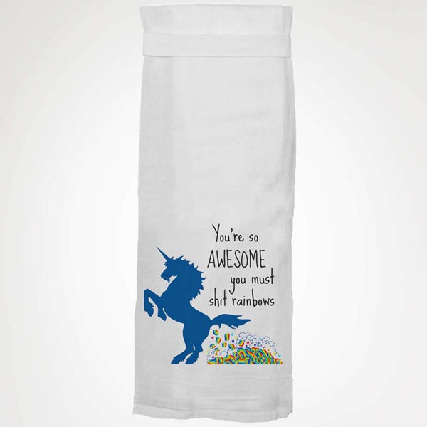YOU'RE SO AWESOME YOU MUST SHIT RAINBOWS TEA TOWEL