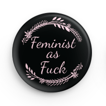 FEMINIST AS FUCK BUTTON