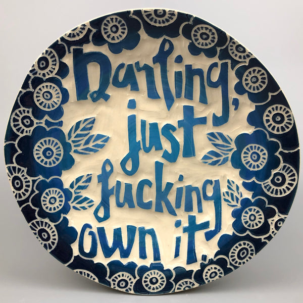 DARLING, JUST FUCKING OWN IT HANDMADE PLATE