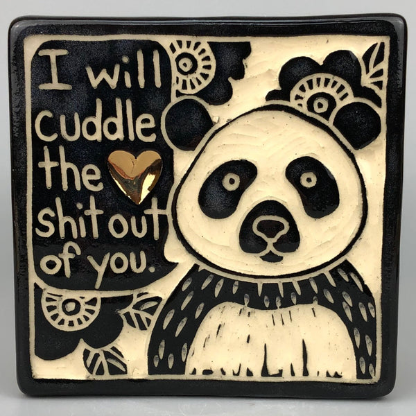 CUDDLE THE SHIT OUT OF YOU HANDMADE TILE