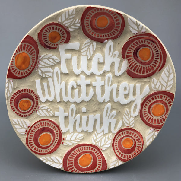 FUCK WHAT THEY THINK HANDMADE PLATE