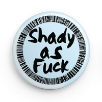 SHADY AS FUCK BUTTON