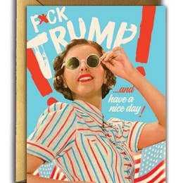 FUCK TRUMP...AND HAVE A NICE DAY - CARD