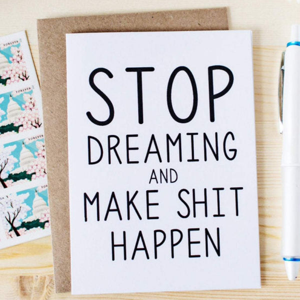 STOP DREAMING & MAKE SHIT HAPPEN CARD