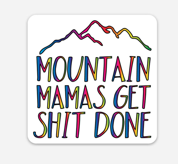 MOUNTAIN MAMAS GET SHIT DONE STICKER